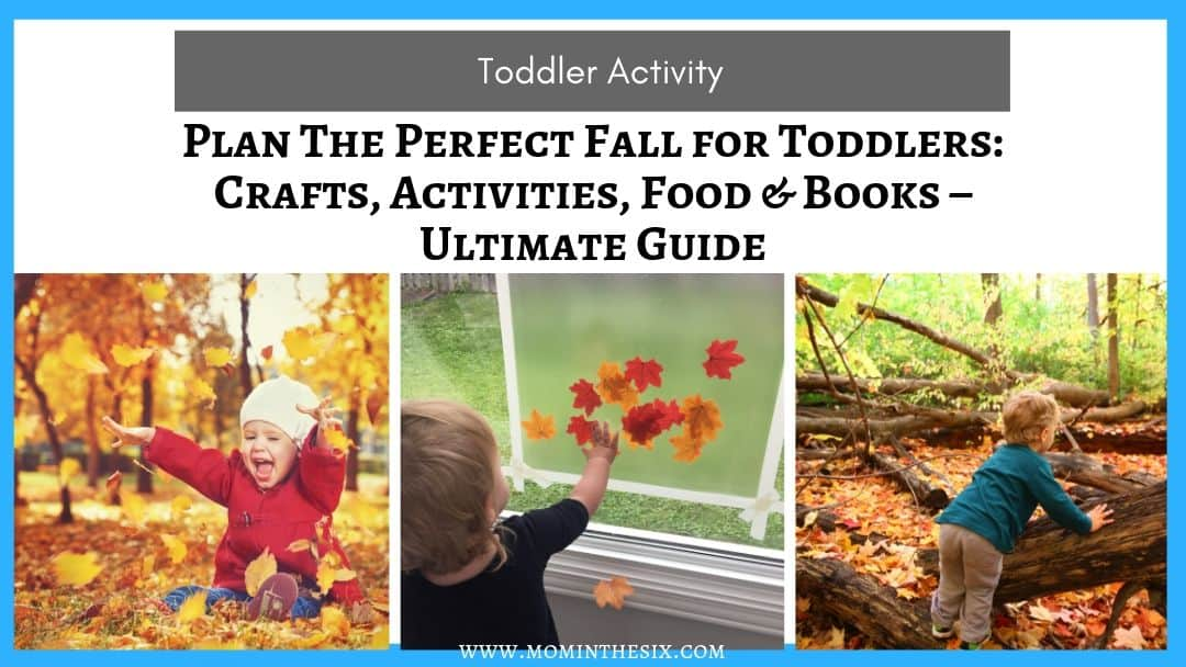 Plan The Perfect Fall for Toddlers: Crafts, Activities, Food & Books – Ultimate Guide