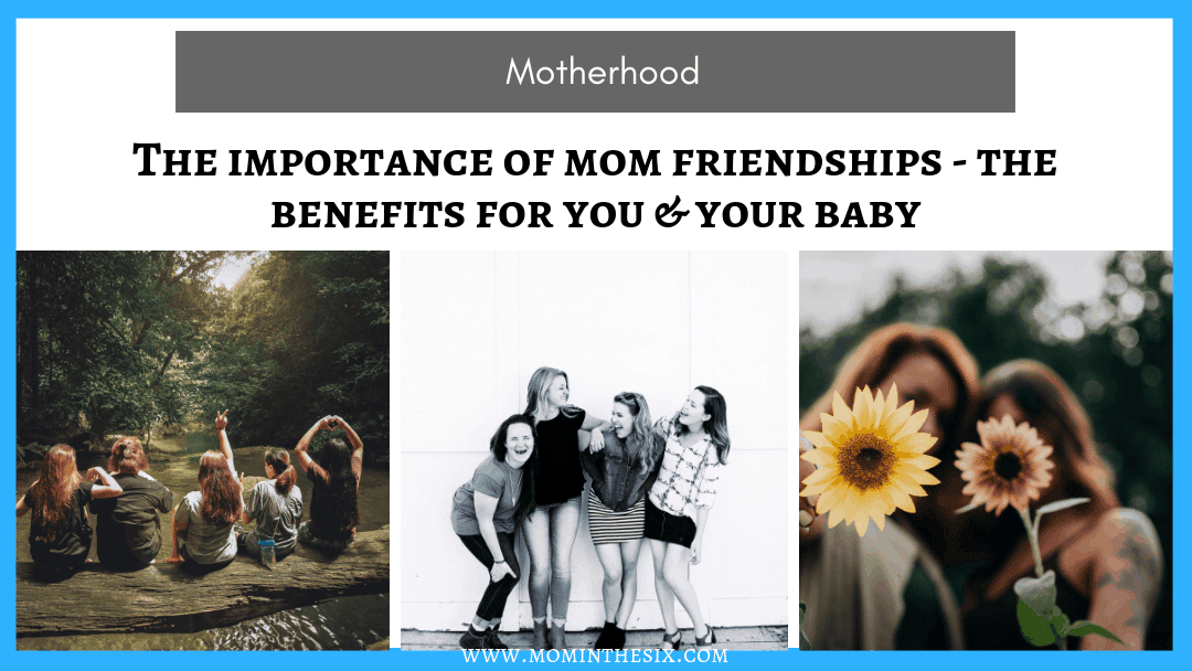 The Importance of Mom Friendships – The Benefits for You and Your Baby