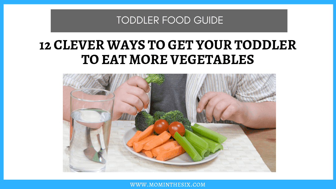 12 Clever Ways to Get Your Toddler to Eat More Vegetables