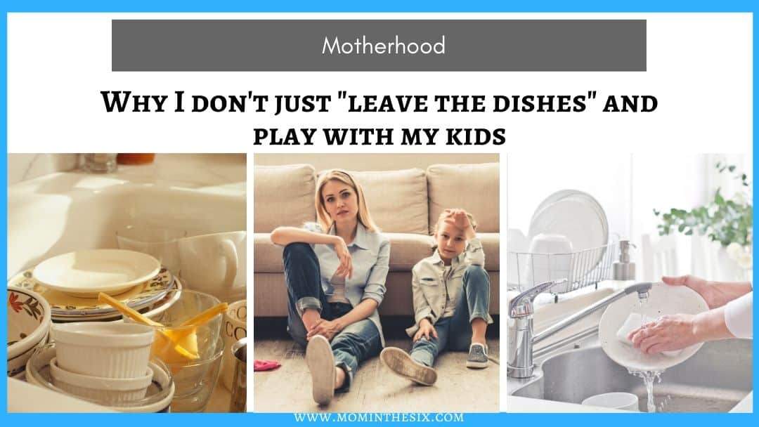 "Why I Don't ""Just Leave The Dishes"" To Play With My Kids"