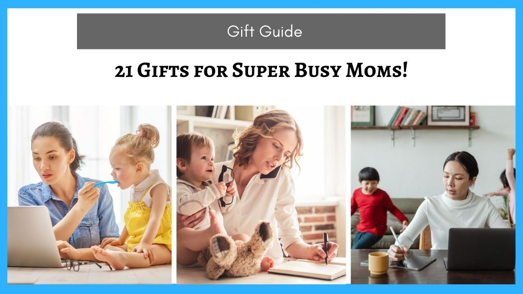 21 Gifts for Busy Moms (Who Tell You They Don't Want Anything!)