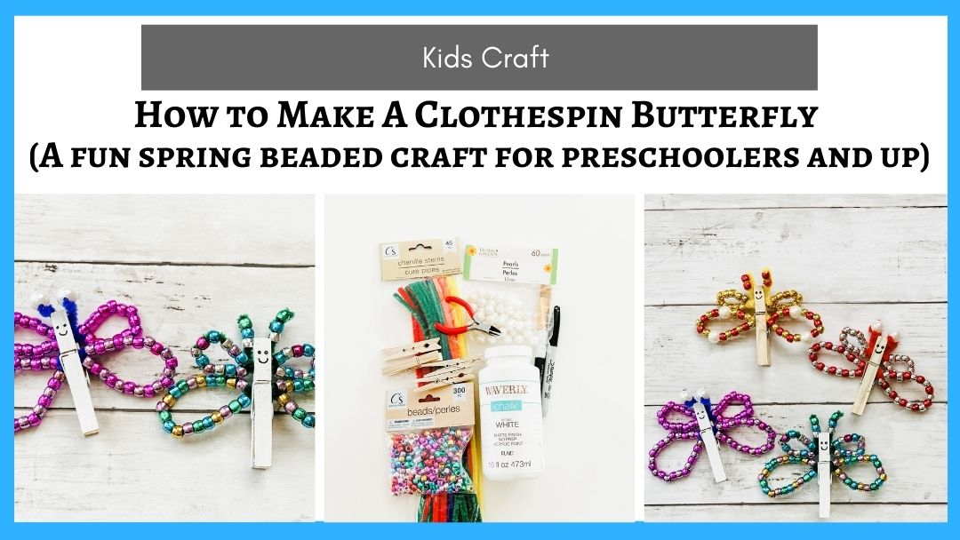 How to Make A Clothespin Butterfly (A fun spring beaded craft for preschoolers and up)